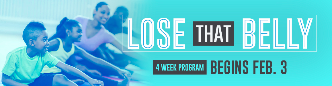 Lose That Belly with the Family - Begins February 3 and 5!