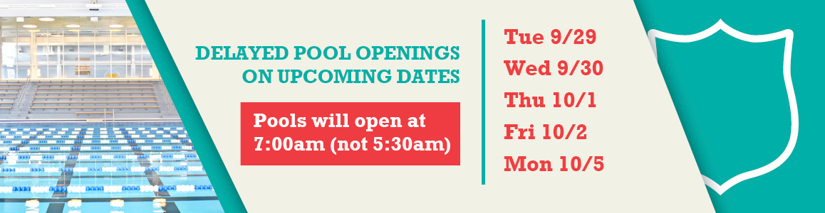 Pool Will Open at 7am on Tue 9/29, Wed 9/30, Thu 10/1, Fri 10/2, Mon 10/5