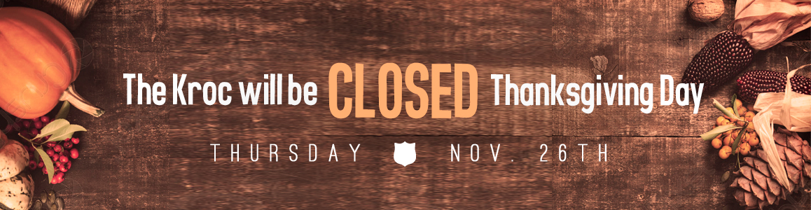 The Kroc Center will be CLOSED Thanksgiving Day, November 26